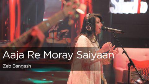 Aaja Re Moray Saiyaan Song by Zeb Bangash from Coke Studio