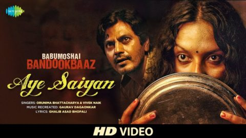 Aye Saiyan Song from Babumoshai Bandookbaaz ft Nawazuddin Siddiqui, Bidita Bag