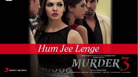 Hum Jee Lenge Song – Murder 3