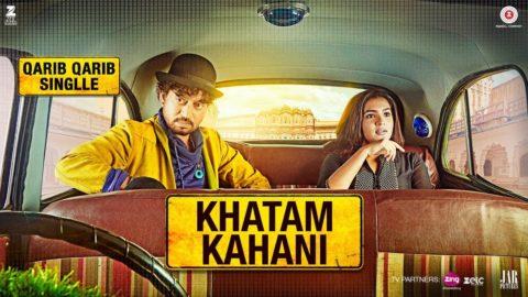 Khatam Kahani Song from Qarib Qarib Singlle ft Irrfan, Parvathy