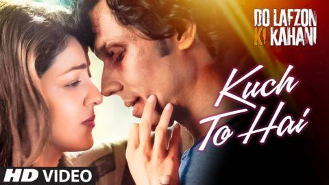 Kuch To Hai Song from Do Lafzon Ki Kahani ft Randeep Hooda, Kajal Aggarwal