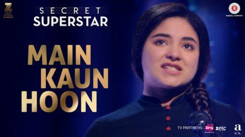Main Kaun Hoon Song from Secret Superstar ft Zaira Wasim