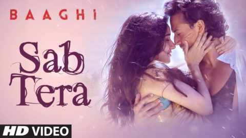 Sab Tera Song from Baaghi ft Tiger Shroff, Shraddha Kapoor