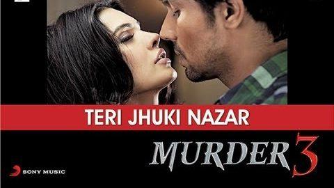 Teri Jhuki Nazar Song – Murder 3