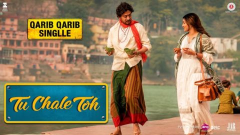 Tu Chale Toh Song from Qarib Qarib Singlle ft Irrfan, Parvathy