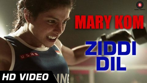 Ziddi Dil Song – Mary Kom