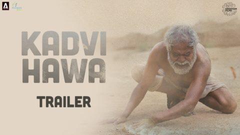 Kadvi Hawa Official Trailer starring Sanjai Mishra, Ranvir Shorey, Tillotama Shome